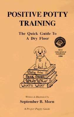 Positive Potty Training The Quick Guide to a Dry Floor in Weeks or Less