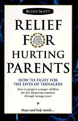 Relief For Hurting Parents How To Fight For The Lives Of Teenagers How To Prepare Younger Children For Less Dangerous Journeys Through Teenage Years