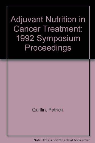 Adjuvant Nutrition in Cancer Treatment: 1992 Symposium Proceedings