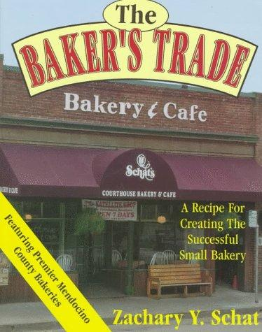 The Baker's Trade: A Recipe for Creating the Successful Small Bakery