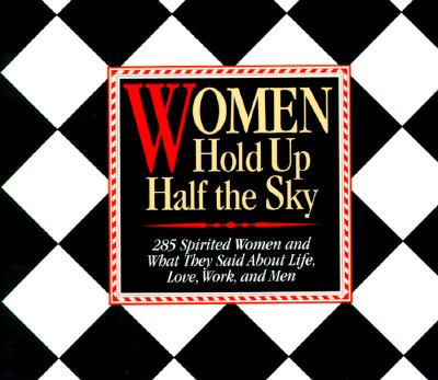 Women Hold up Half the Sky; 285 Spirited Women and What They Said about Life, Love, Work, and Men - Lee Wilson - Paperback