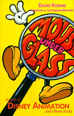 Mouse Under Glass Secrets of Disney Animation & Theme Parks