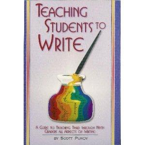 Teaching Students To Write: A Guide To Teaching Third Through Ninth Graders All Aspects Of Writing