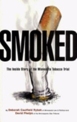 Smoked: The Inside Story of the Minnesota Tobacco Trial