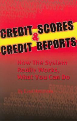 Credit Scores & Credit Reports How the System Works What You Can Do