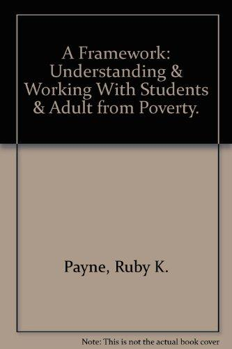 A Framework: Understanding and Working with Students and Adults from Poverty