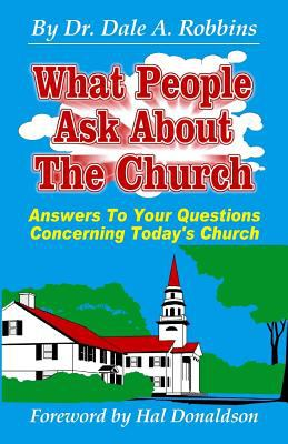 What People Ask About The Church, 2nd Edition: Answers to your Questions Concerning Today's Church