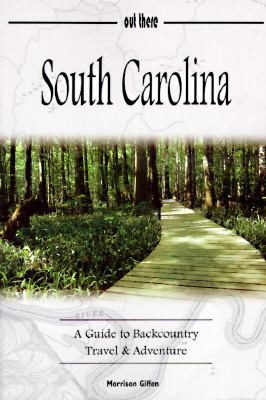 South Carolina A Guide to Backcountry Travel & Adventure