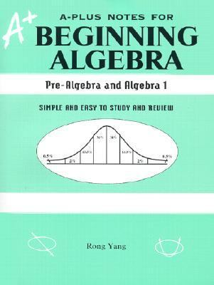 A-Plus Notes for Beginning Algebra ( Pre-Algebra and Algebra 1)