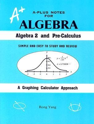 A-Plus Notes for Algebra Algebra 2 and Pre-Calculus