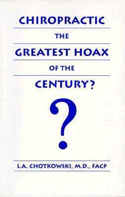 Chiropractic, the Greatest Hoax of the Century