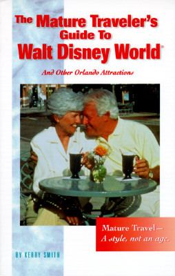 Mature Traveler's Guide to Walt Disney World: And Other Orlando Attractions - Kerry Townsend Smith - Paperback