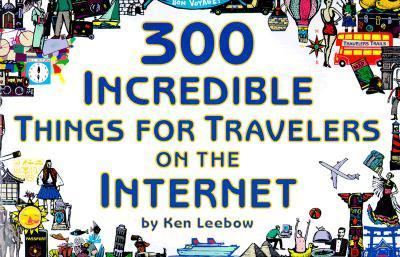 300 Incredible Things for Travelers on the Internet