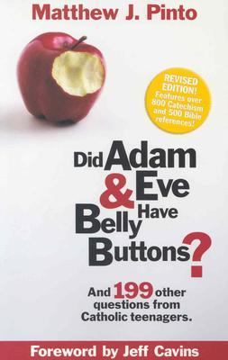 Did Adam & Eve Have Belly Buttons And 199 Other Questions from Catholic Teenagers