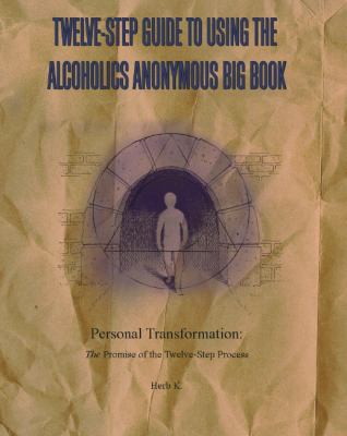 Twelve-step Guide To Using The Alcoholics Anonymous Big Book Personal Transformation The Promise Of The Twelve-step Process