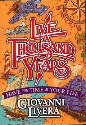 Live a Thousand Years Have the Time of Your Life