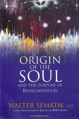 Origin of the Soul and the Purpose of Reincarnation, with Past Lives of Jesus : Expanded Edition with Past Lives of Jesus