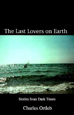 Last Lovers on Earth Stories from Dark Times