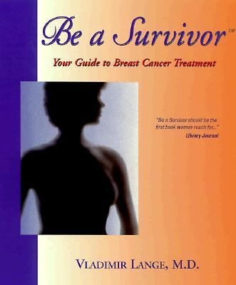 Be a Survivor Your Guide to Breast Cancer Treatment