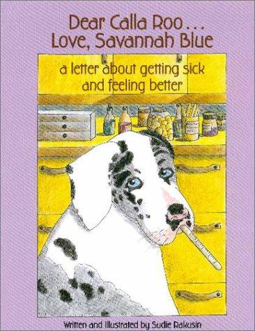 Dear Calla Roo . . . Love, Savannah Blue: A Letter About Getting Sick and Feeling Better