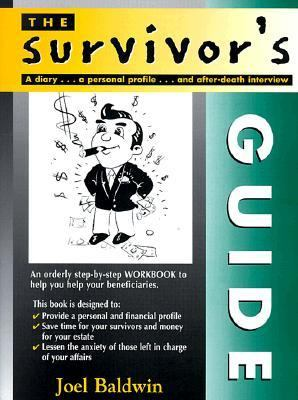 Survivor's Guide : An Orderly Step-by-step Method To Help You Help Your Beneficiaries