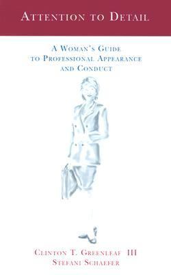 Attention to Detail A Woman's Guide to Professional Appearance and Conduct