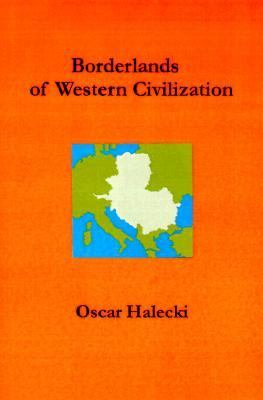 Borderlands of Western Civilization A History of East Central Europe