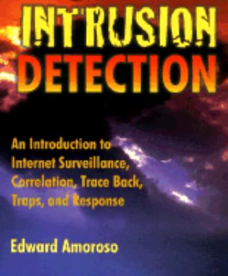 Intrusion Detection An Introduction to Internet Surveillance, Correlation, Traps, Trace Back, and Response