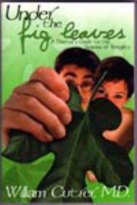 Under the Fig Leaves : A Doctors Guide to the Seasons of Sexuality