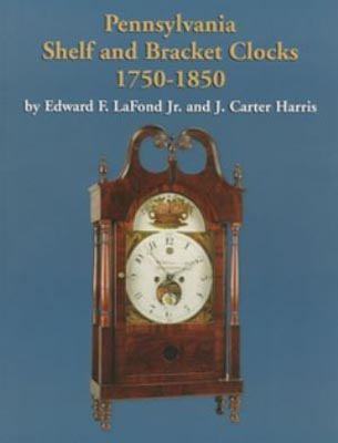 Pennsylvania Shelf and Bracket Clocks 1750-1850