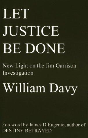 Let Justice Be Done: New Light on the Jim Garrison Investigation