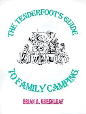 Tenderfoot's Guide to Family Camping A Step-By-Step Guide for the Beginning Family Camper