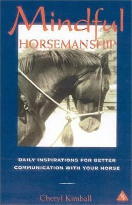 Mindful Horsemanship Daily Inspirations for Better Communications with Your Horse