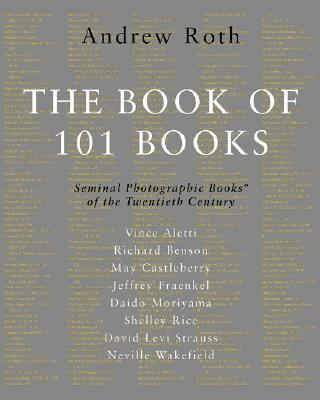 Book of 101 Books Seminal Photographic Books of the Twentieth Century