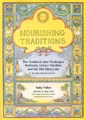 Nourishing Traditions The Cookbook That Challenges Politically Correct Nutrition and the Diet Dictorats