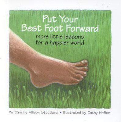 Put Your Best Foot Forward More Little Lessons for a Happier World