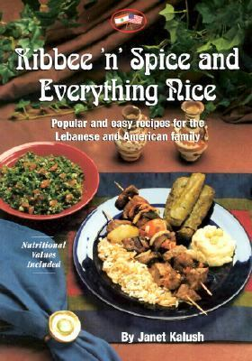 Kibee 'N' Spice and Everything Nice Popular and Easy Recipes for the Lebanese and American Family