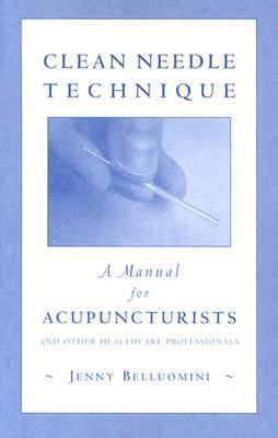 Clean Needle Technique A Manual for Acupuncturists and Other Healthcare Professionals