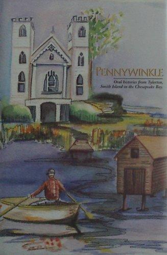 Pennywinkle: Oral Histories From Tylerton, Smith Island in the Chesapeake Bay