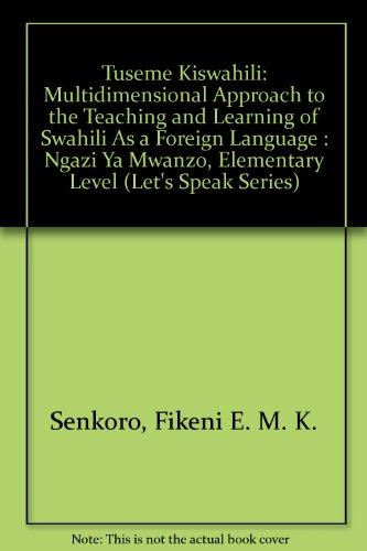 Tuseme Kiswahili: Multidimensional Approach to the Teaching and Learning of Swahili As a Foreign Language : Ngazi Ya Mwanzo, Elementary Level (Let's Speak Series)