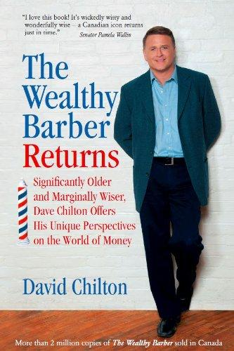 The Wealthy Barber Returns : Dramatically Older and Marginally Wiser, David Chilton Offers His Unique Perspectives on the World of Money