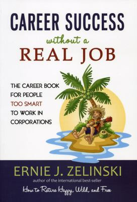 Career Success Without a Real Job: The Career Book for People Too Smart to Work in Corporations - Zelinski, Ernie J. pdf epub