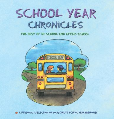 School Year Chronicles The Best of In-school And After-school - a Keepsake Album