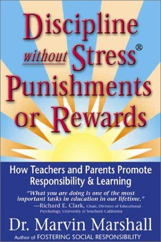 Discipline Without Stress Punishments or Rewards : How Teachers and Parents Promote Responsibility & Learning
