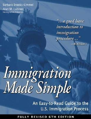 Immigration Made Simple An Easy-To-Read Guide to the U.S. Immigration Process