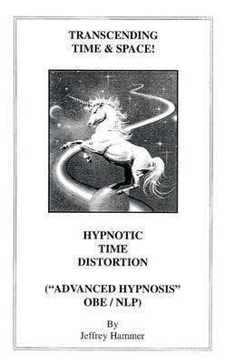 Transcending Time & Space Hypnotic Time Distortion