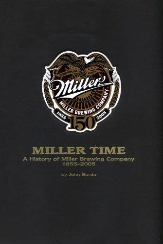 Miller Time : A History of Miller Brewing Company 1855-2005