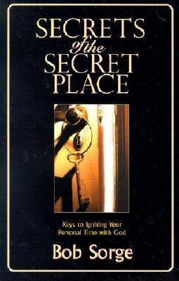 Secrets of the Secret Place Keys to Igniting Your Personal Time With God