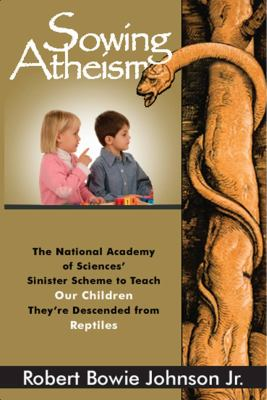 Sowing Atheism: The National Academy of Sciences' Sinister Scheme to Teach Our Children They're Descended from Reptiles
