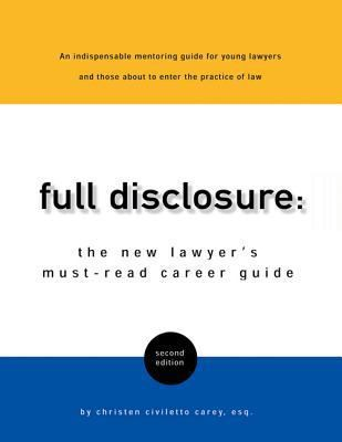 Full Disclosure The New Lawyer's Must-Read Career Guide